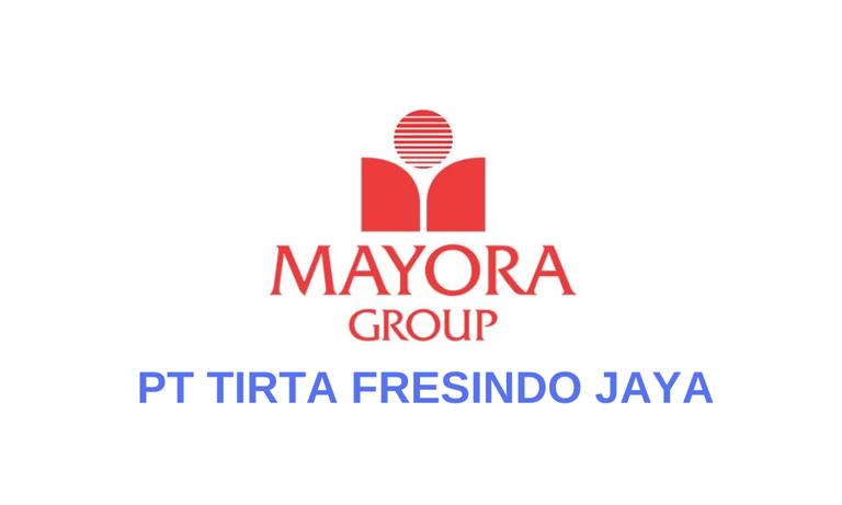 Lowongan PT Tirta Fresindo Jaya (Mayora Group)